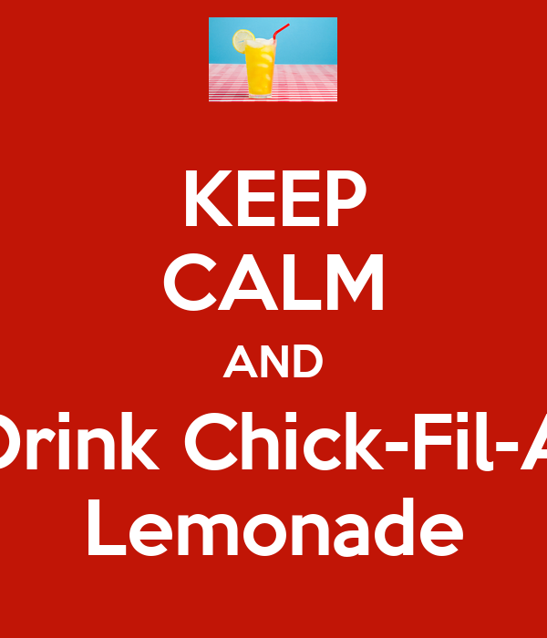KEEP CALM AND Drink Chick-Fil-A Lemonade
