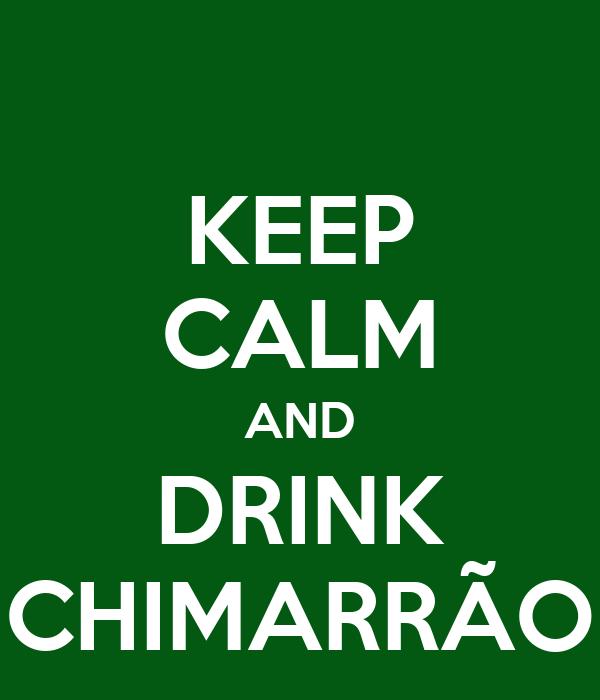 KEEP CALM AND DRINK CHIMARRÃO
