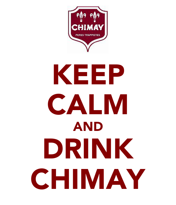 KEEP CALM AND DRINK CHIMAY