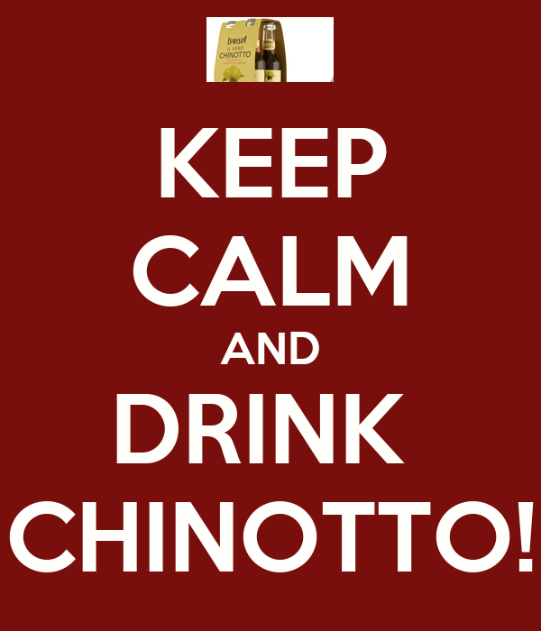 KEEP CALM AND DRINK  CHINOTTO!