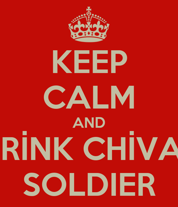 KEEP CALM AND DRİNK CHİVAS SOLDIER