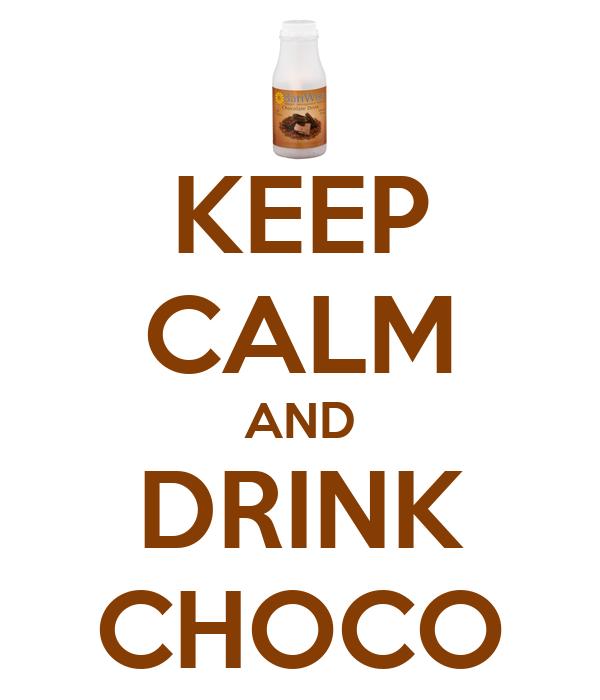KEEP CALM AND DRINK CHOCO