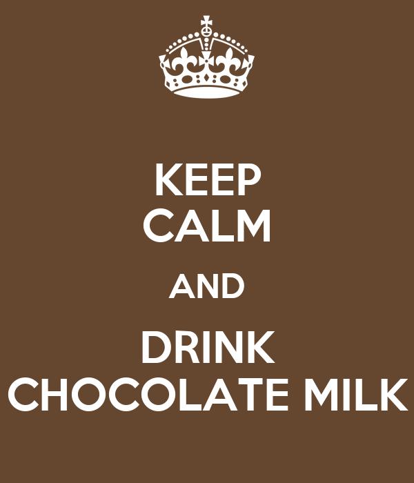 KEEP CALM AND DRINK CHOCOLATE MILK