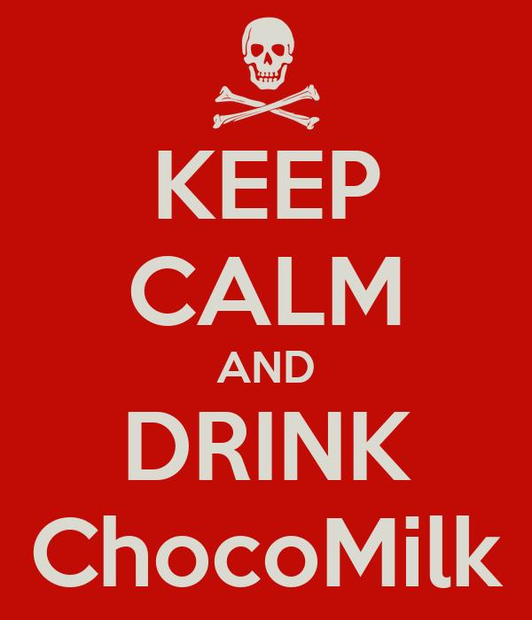 KEEP CALM AND DRINK ChocoMilk