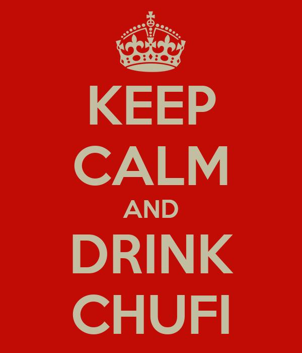 KEEP CALM AND DRINK CHUFI