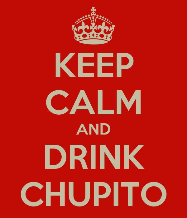 KEEP CALM AND DRINK CHUPITO