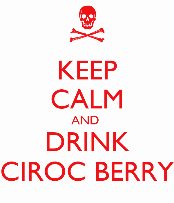 KEEP CALM AND  DRINK CIROC BERRY