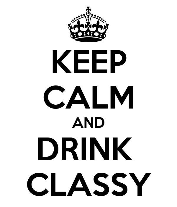 KEEP CALM AND DRINK  CLASSY