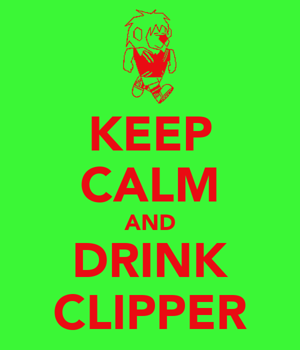 KEEP CALM AND DRINK CLIPPER