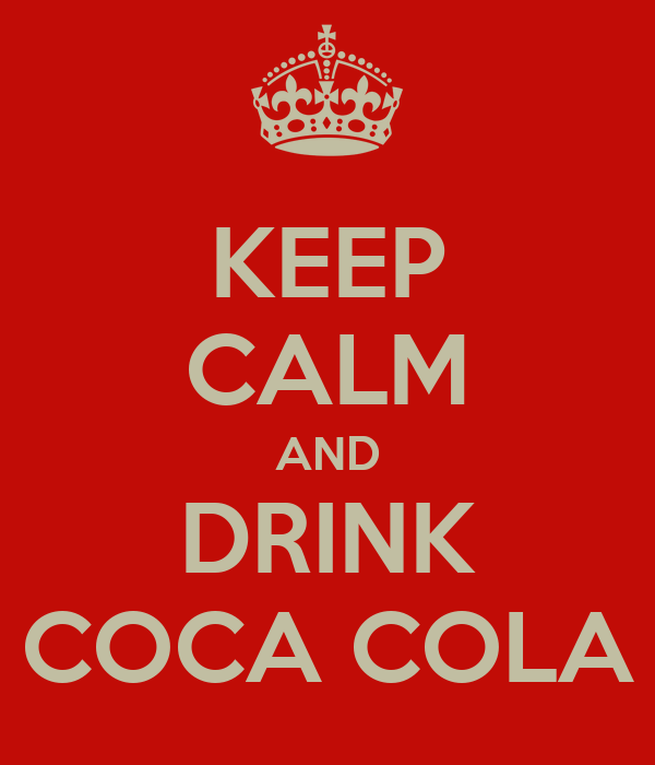 KEEP CALM AND DRINK COCA COLA