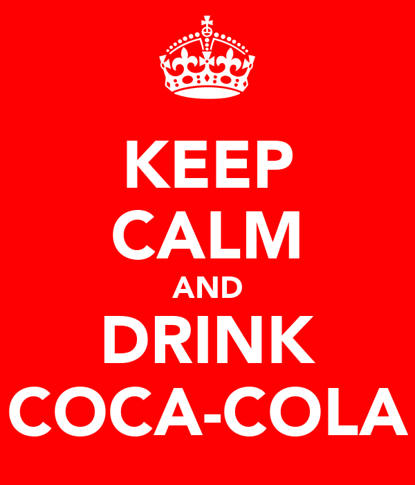 KEEP CALM AND DRINK COCA-COLA