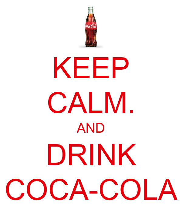 KEEP CALM. AND DRINK COCA-COLA
