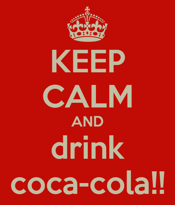 KEEP CALM AND drink coca-cola!!