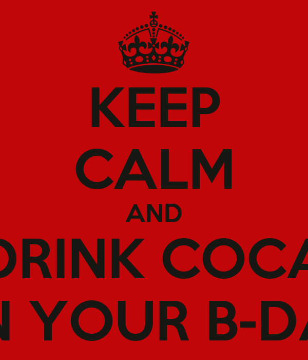 KEEP CALM AND DRINK COCA ON YOUR B-DAY