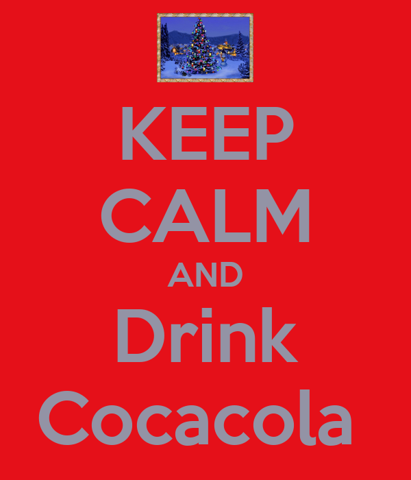 KEEP CALM AND Drink Cocacola