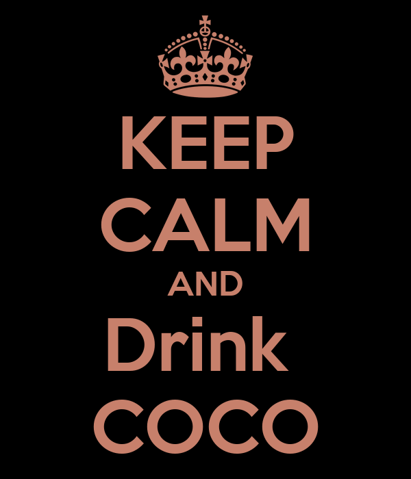 KEEP CALM AND Drink  COCO