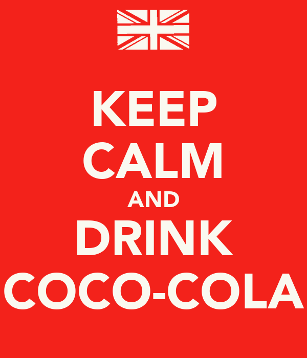 KEEP CALM AND DRINK COCO-COLA