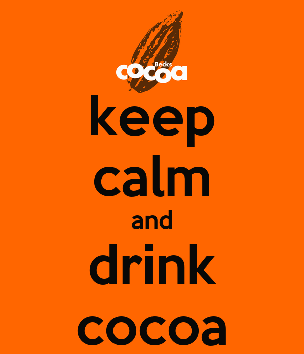 keep calm and drink cocoa