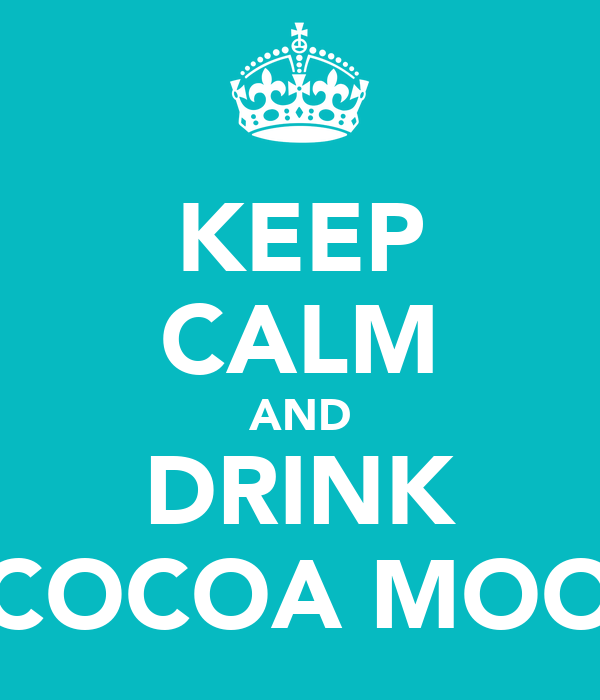 KEEP CALM AND DRINK COCOA MOO