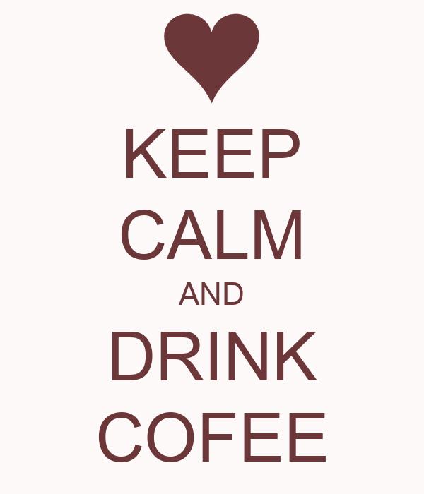 KEEP CALM AND DRINK COFEE