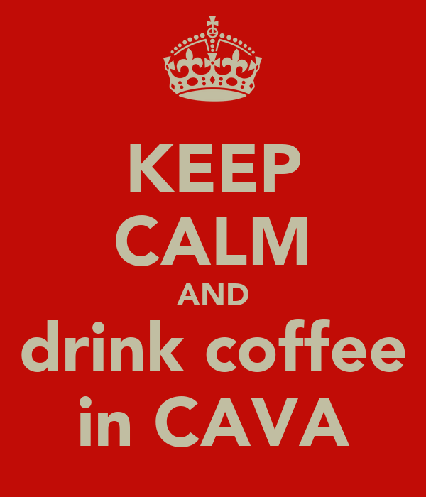 KEEP CALM AND drink coffee in CAVA