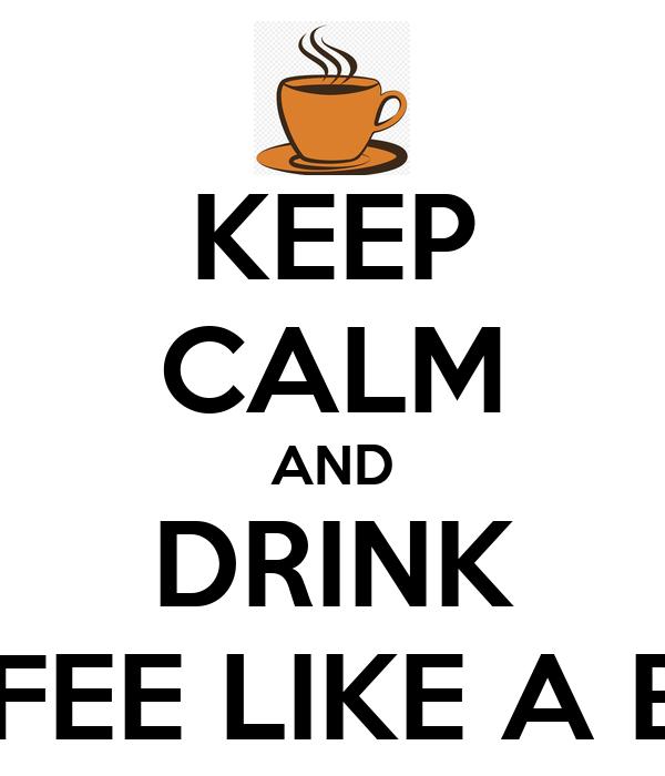 KEEP CALM AND DRINK COFFEE LIKE A BOSS