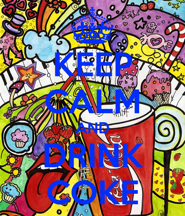 KEEP CALM AND DRINK COKE