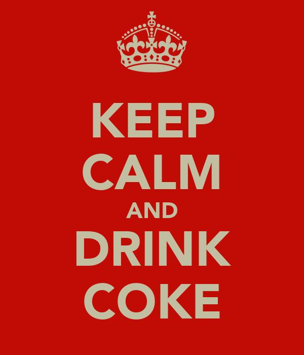 KEEP CALM AND DRINK COKE