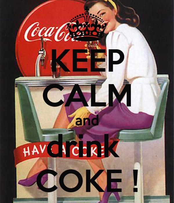 KEEP CALM and drink  COKE !