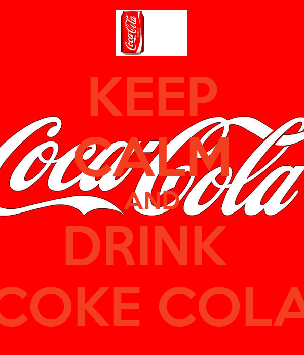 KEEP CALM AND DRINK  COKE COLA