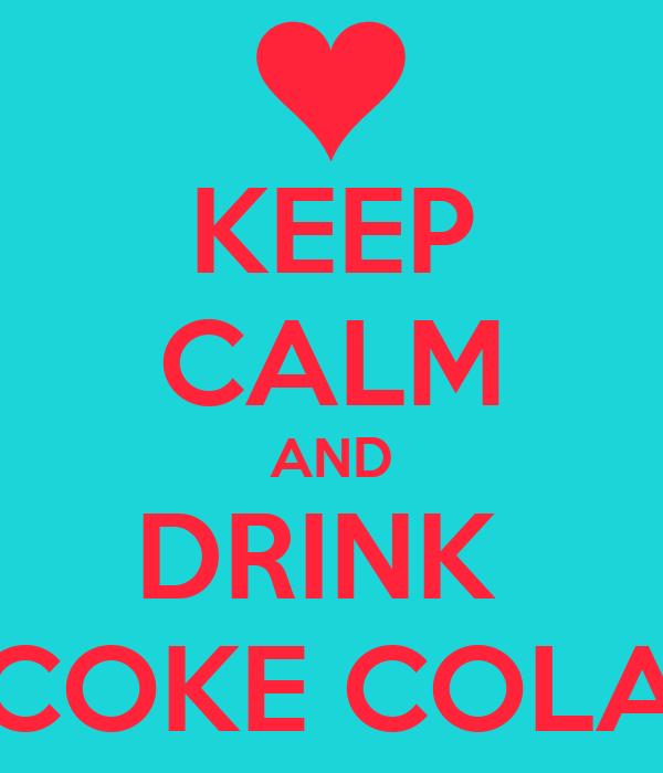 KEEP CALM AND DRINK  COKE COLA
