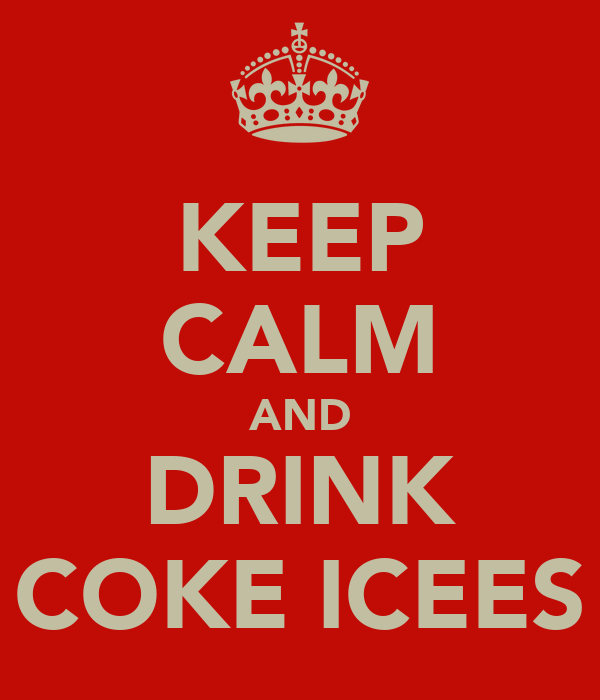 KEEP CALM AND DRINK COKE ICEES