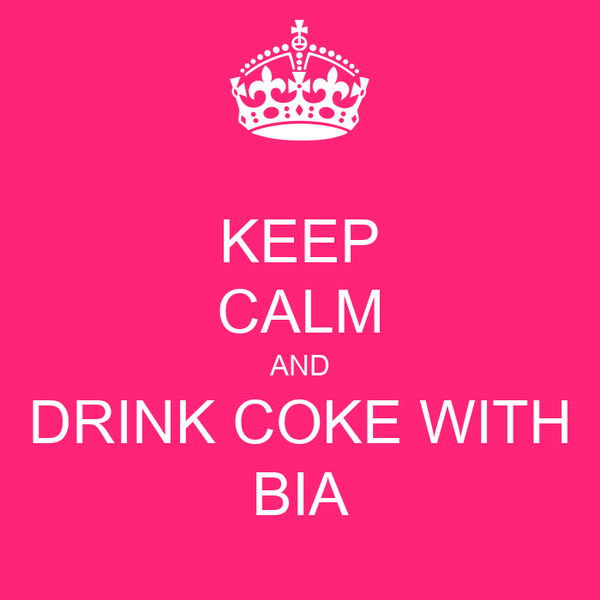 KEEP CALM AND DRINK COKE WITH BIA