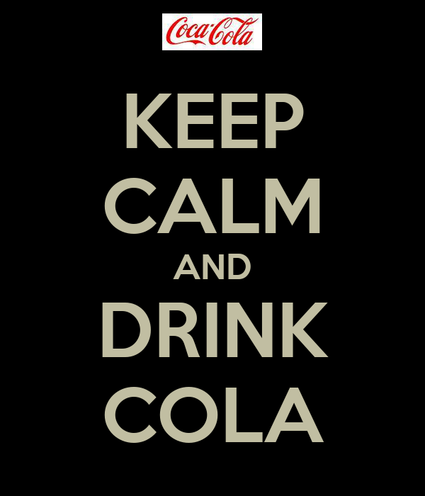 KEEP CALM AND DRINK COLA