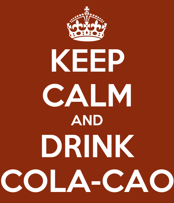 KEEP CALM AND DRINK COLA-CAO