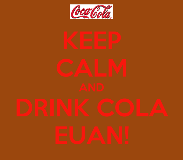 KEEP CALM AND DRINK COLA EUAN!