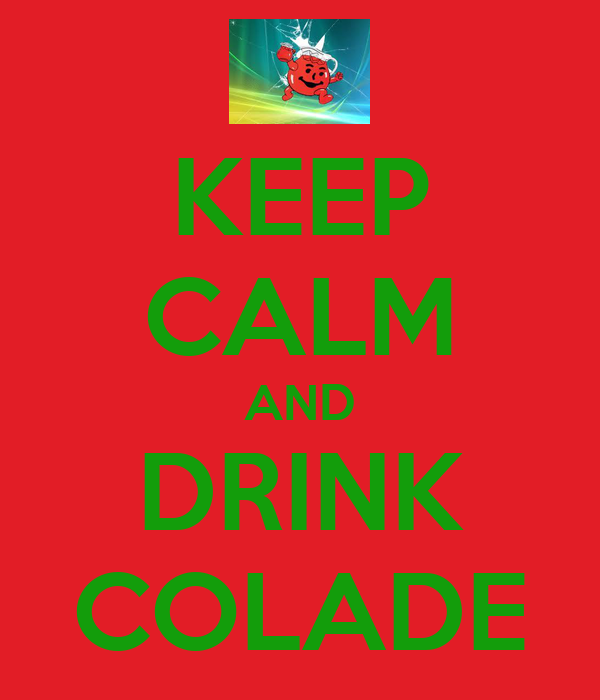 KEEP CALM AND DRINK COLADE