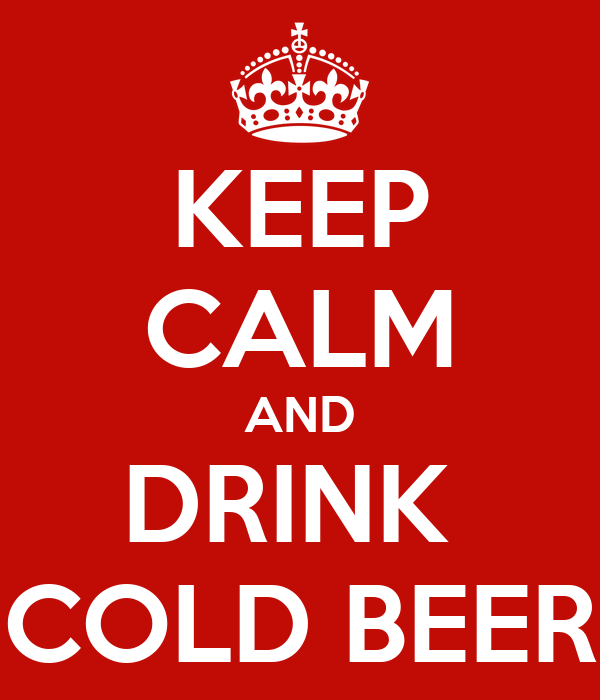 KEEP CALM AND DRINK  COLD BEER