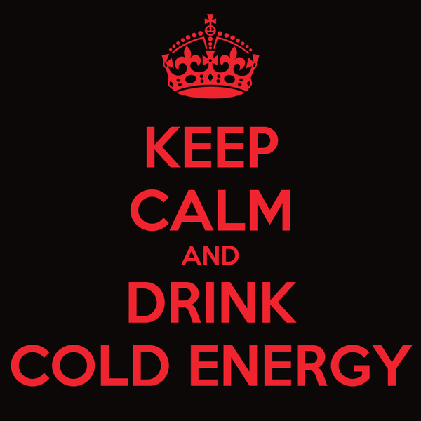 KEEP CALM AND DRINK COLD ENERGY