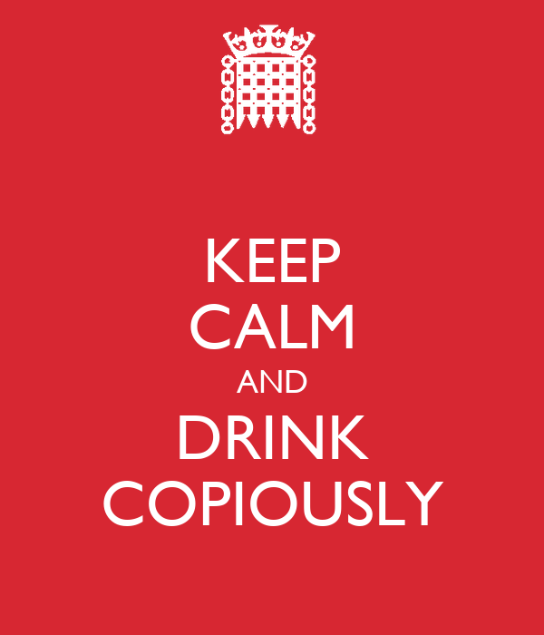 KEEP CALM AND DRINK COPIOUSLY