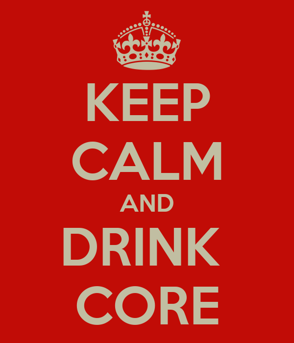 KEEP CALM AND DRINK  CORE