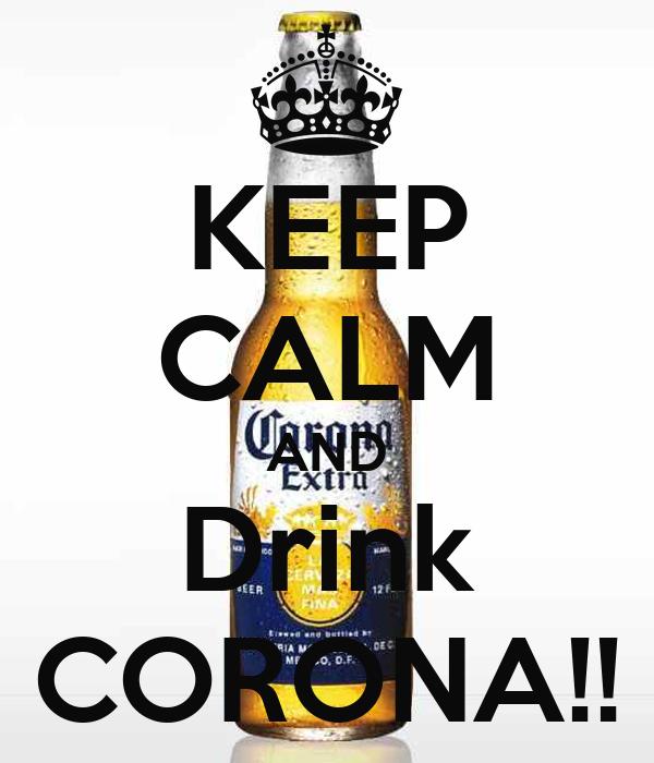 KEEP CALM AND Drink CORONA!!