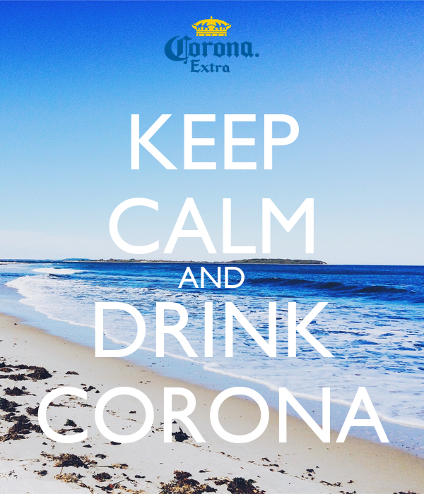 KEEP CALM AND DRINK CORONA