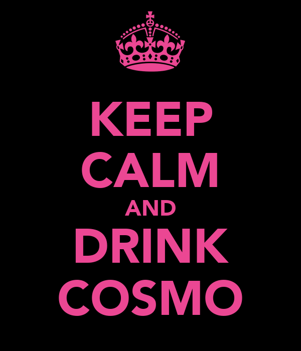 KEEP CALM AND DRINK COSMO