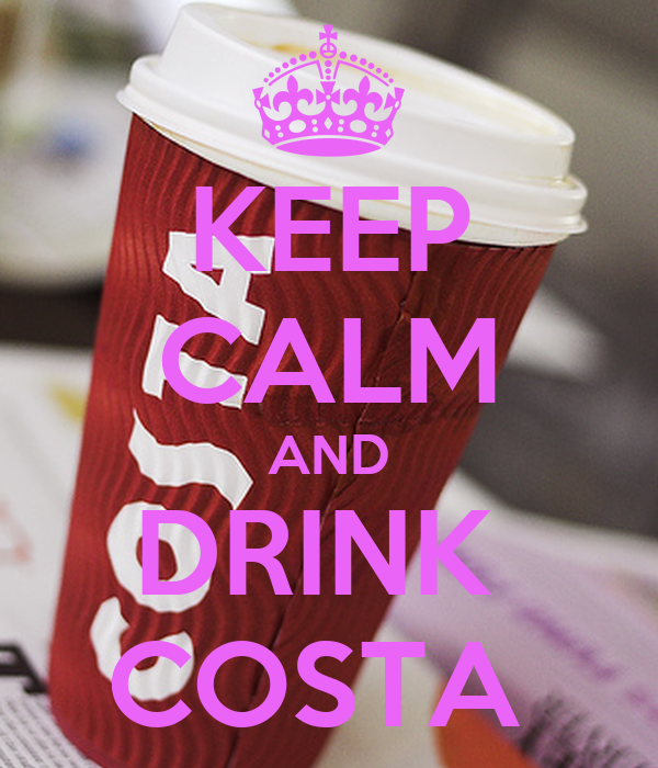 KEEP CALM AND DRINK  COSTA