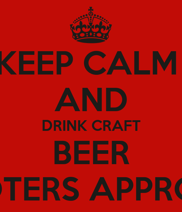 KEEP CALM  AND DRINK CRAFT BEER WOOTERS APPROVED