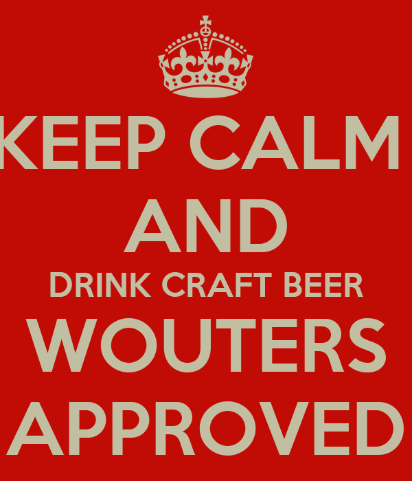 KEEP CALM  AND DRINK CRAFT BEER WOUTERS APPROVED