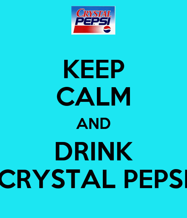 KEEP CALM AND DRINK CRYSTAL PEPSI