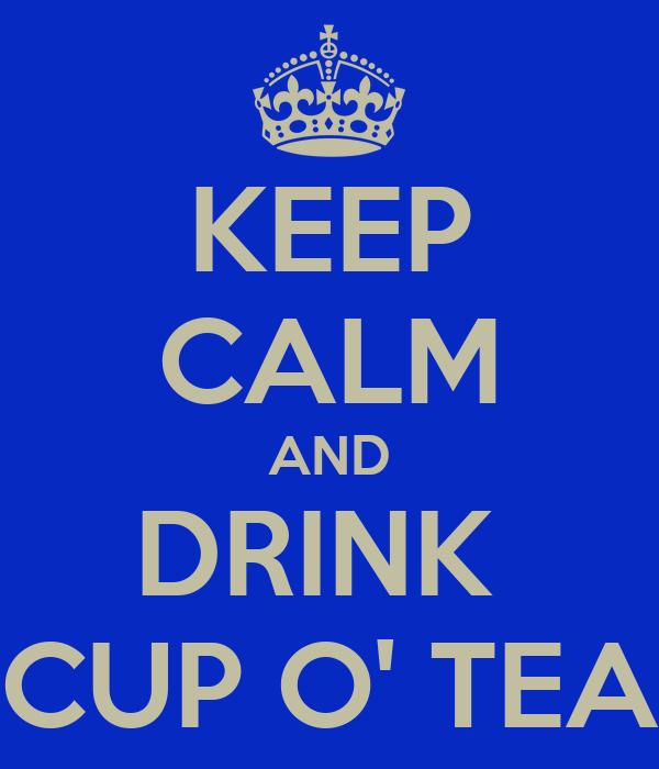 KEEP CALM AND DRINK  CUP O' TEA