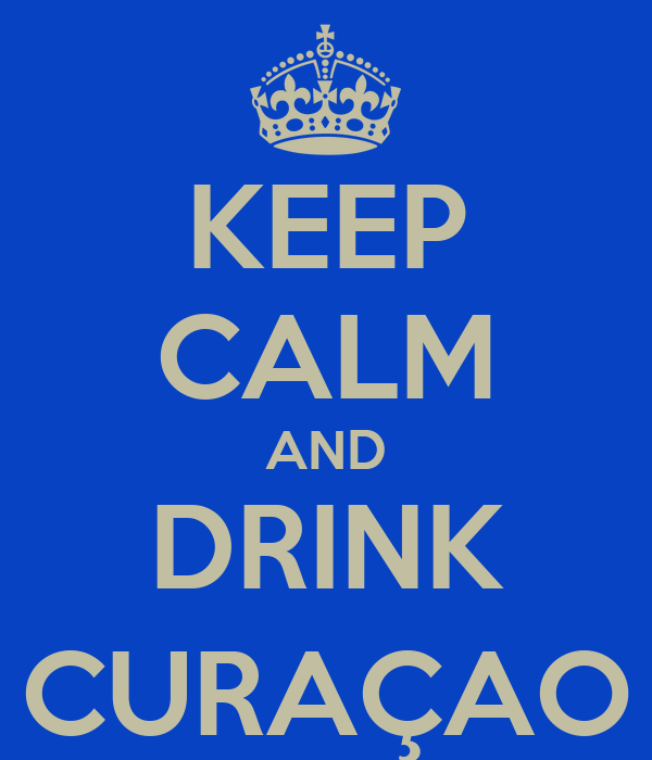 KEEP CALM AND DRINK CURAÇAO